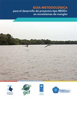 Guía Metodológica para el desarrollo de proyectos tipo REDD+ en ecosistemas de manglar