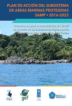 Plan de Acción del Subsistema de Áreas Marinas Protegidas – SAMP 2016-2023: Lineamientos para su consolidación en el marco de los Subsistemas Regionales de Áreas Protegidas del Pacífico y del Caribe