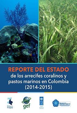 Reporte del Estado de los Arrecifes Coralinos y los Pastos Marinos en Colombia (2014 – 2015)